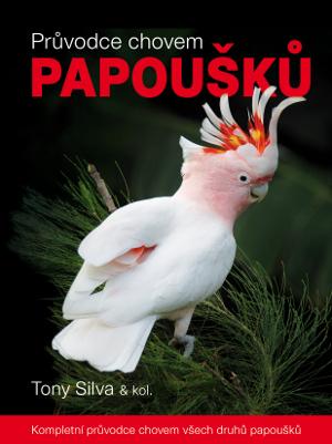 Tony Silva: Průvodce chovem papoušků